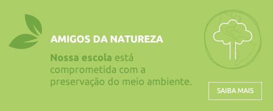 AMIGOS DA NATUREZA - Nossa escola está comprometida com a preservação do meio ambiente.